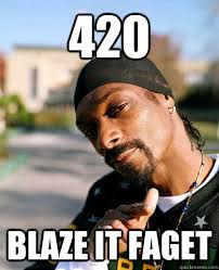 420 Blaze It Meme - 420 blaze it faget good guy snoop dogg quickmeme