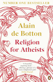 religion for atheists a non believer u0027s guide to the uses of