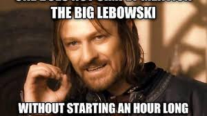The Big Lebowski Meme - yeah well that s just like your opinion man album on imgur