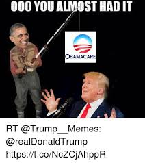 Obamacare Meme - 000 you almost hadit obamacare rt httpstconczcjahppr meme on me me