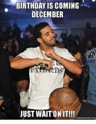December Birthday Meme - birthday is coming december just wait on it alkeameme org