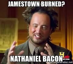 Bacon Meme Generator - jamestown burned nathaniel bacon ancient aliens meme generator