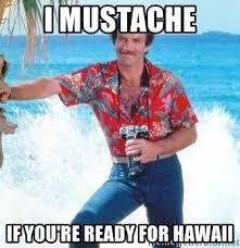 Hawaii Meme - i mustache if you re ready for hawaii hawaiian shirt meme generator