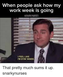 Meme Of The Week - when people ask how my work week is going ifeel like i m dyin