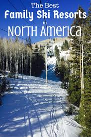 best family ski resorts in america 2017 ski trips and resorts
