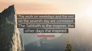 the sabbath by abraham joshua heschel abraham joshua heschel quote the work on weekdays and the rest on