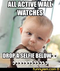 Selfie Meme Funny - all active wall watches drop a selfie below meme