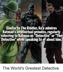 Riddler Meme - similar to the riddler ra s admires batman s intellectual prowess