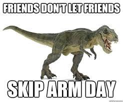 Funny T Rex Meme - funny arm day memes memeologist com
