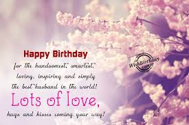 lots of love hugs and kiss happy birthday dear husband wishes
