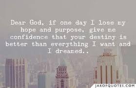 One Day I Want My Dear God If One Day I Lose My Hope And Purpose Give Me