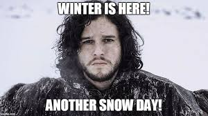 Snow Day Meme - winter is here another snow day meme