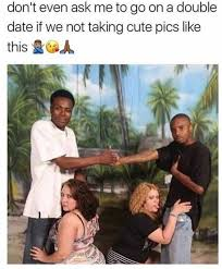 Cute Dating Memes - dopl3r com memes dont even ask me to go on a double date if we