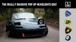 the really massive pop up headlights quiz drivetribe
