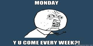 I Hate Mondays Meme - gifs and memes that will make you say that s so me if you hate mondays