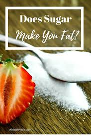 does sugar make you fat a midlife wife