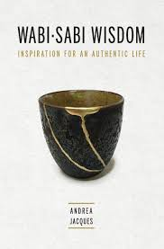 Wabi Sabi Book Wabi Sabi Wisdom Inspiration For An Authentic Life Andrea M