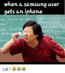 User Memes - when a samsung user gets an iphone lol meme on me me