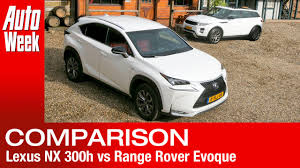 lexus vehicle range lexus nx 300h vs range rover evoque english subtitled youtube
