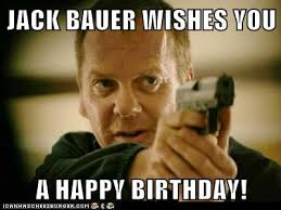 Jack Bauer Meme - jack bauer wishes you a happy birthday cheezburger funny memes