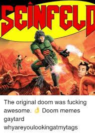 Fucking Awesome Meme - 25 best memes about doom meme doom memes
