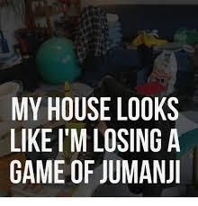 Jumanji Meme - my house looks like itm losing a game of jumanji meme on me me