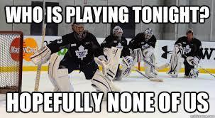 Nhl Meme - who is playing tonight hopefully none of us funny hockey meme