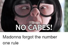 No Capes Meme - no capes madonna forgot the number one rule meme on sizzle