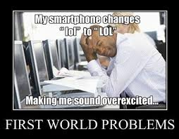 1st World Problems Meme - 18 of the dumbest first world problems techeblog