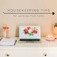 Housekeeping Tips by 4 Housekeeping Tips For Working From Home U2014 Jordan Brittley St