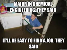 Engineering Major Meme - major in chemical engineering they said it ll be easy to find a