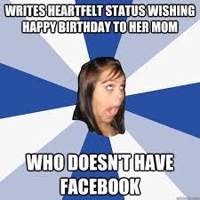 Annoying Mom Meme - annoying facebook girl memes quickmeme