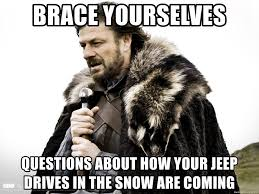 jeep snow meme brace yourselves questions about how your jeep drives in the snow