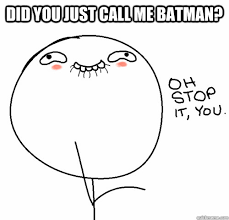Blushing Meme - did you just call me batman blushing meme quickmeme