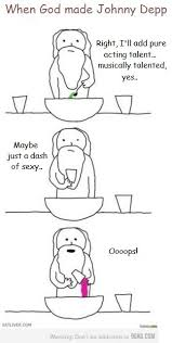When God Made Me Meme - if you don t like johnny depp go away nobody likes you