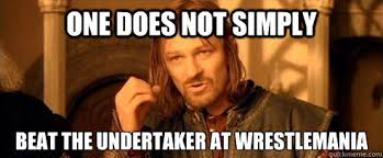 Wrestlemania Meme - one does not simply beat the undertaker at wrestlemania one does