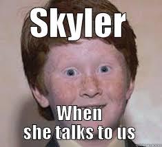 Skyler Meme - over confident ginger memes quickmeme