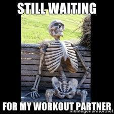 Gym Buddies Meme - the downfall of waiting on a workout partner