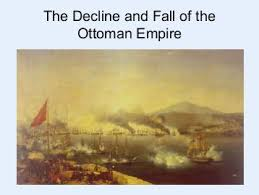 Decline And Fall Of The Ottoman Empire Founded By Osman Bey