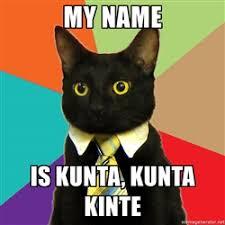 Kunta Kinte Meme - biz business finance search