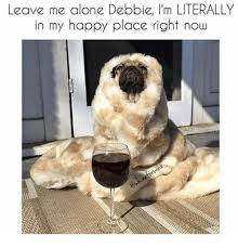 Happy Place Meme - leave me alone debbie l m literally in my happy place right now