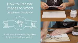 how to transfer images to wood using transfer gel antiquing