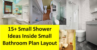 Ideas To Decorate A Small Bathroom by 15 Small Shower Ideas Inside Small Bathroom Plan Layout Home