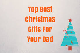 Dad Gift Ideas For Christmas - 15 top best christmas gifts for your dad gift ideas father