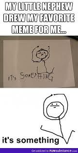 It S Something Meme - it s something on imgfave