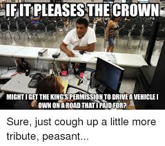 Peasant Meme - irritpleasesthecrown clos mightiget the kings permission