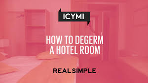 how to degerm a hotel room real simple