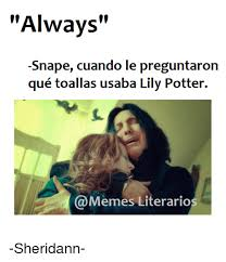 Snape Always Meme - 25 best memes about always snape always snape memes