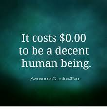 Awesome Meme Quotes - it costs 000 to be a decent human being awesome quotes 4eva meme