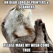 Oh Dear Lord Meme - oh dear lord of printers scanners please make my wish come true
